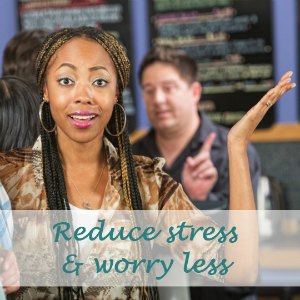 Reduce stress and worry less