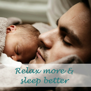Reduce stress, relax more and sleep better